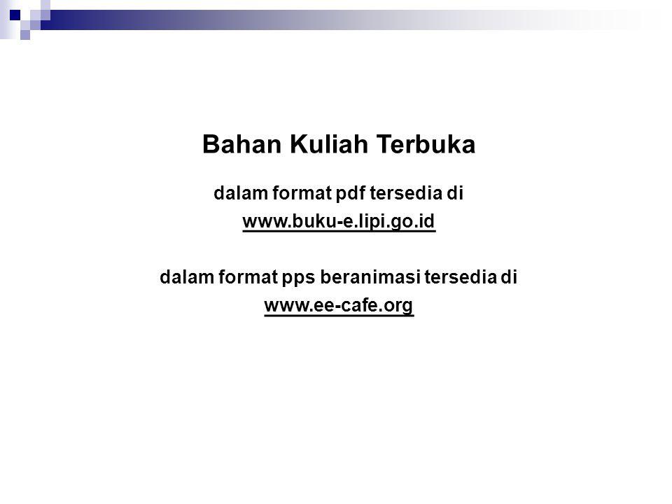 Bahan Kuliah Terbuka dalam format pdf tersedia di www.buku-e.lipi.go.id dalam format pps beranimasi tersedia di www.ee-cafe.org