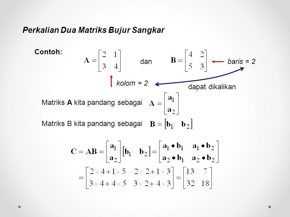 Perkalian Dua Matriks Bujur Sangkar dan Contoh: dapat dikalikan kolom = 2 baris = 2 Matriks A kita pandang sebagai Matriks B kita pandang sebagai