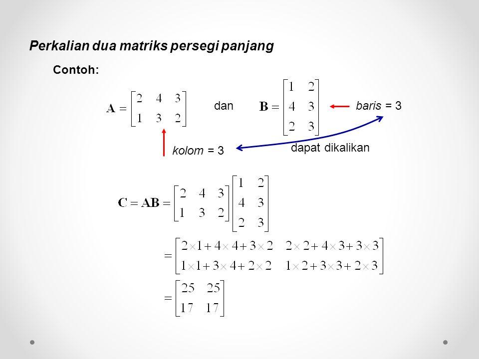 Perkalian dua matriks persegi panjang dan dapat dikalikan kolom = 3 baris = 3 Contoh: