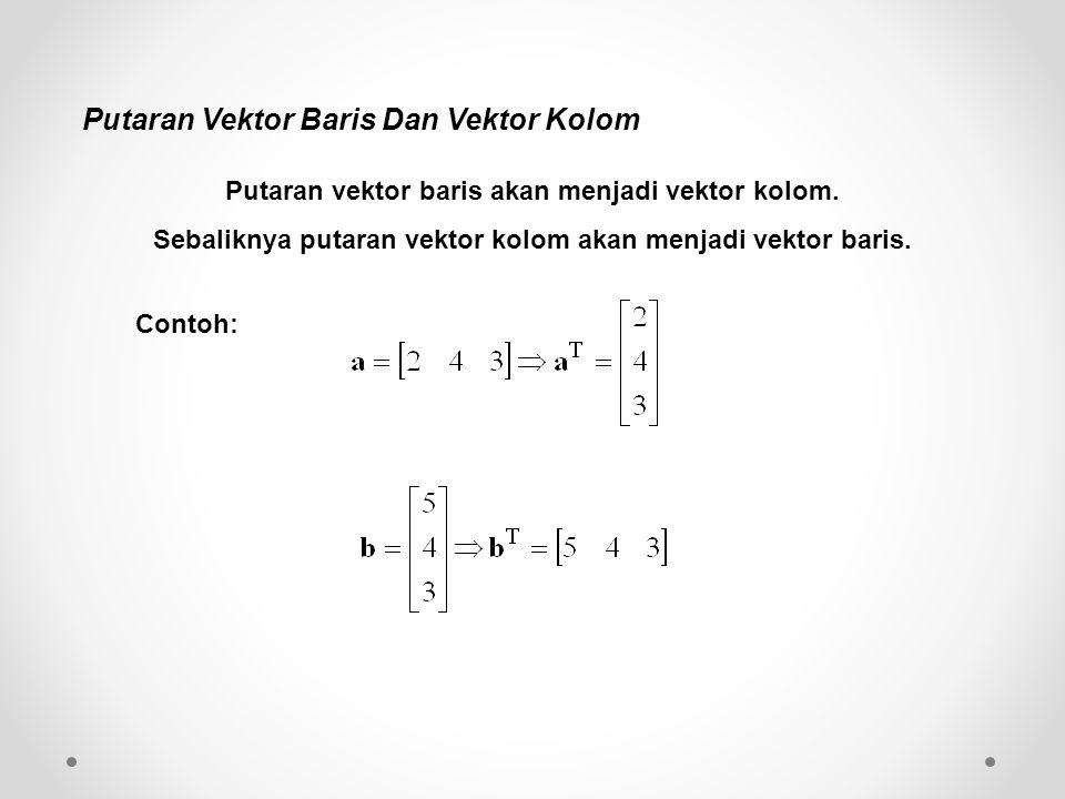 Putaran Vektor Baris Dan Vektor Kolom Putaran vektor baris akan menjadi vektor kolom. Sebaliknya putaran vektor kolom akan menjadi vektor baris. Conto