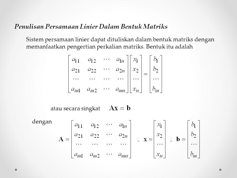 Sistem persamaan linier dapat dituliskan dalam bentuk matriks dengan memanfaatkan pengertian perkalian matriks. Bentuk itu adalah Penulisan Persamaan