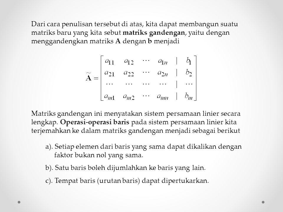 Dari cara penulisan tersebut di atas, kita dapat membangun suatu matriks baru yang kita sebut matriks gandengan, yaitu dengan menggandengkan matriks A