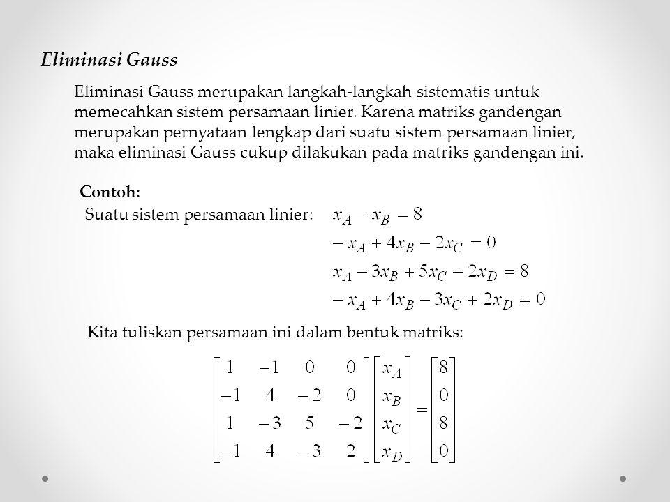 Eliminasi Gauss merupakan langkah-langkah sistematis untuk memecahkan sistem persamaan linier. Karena matriks gandengan merupakan pernyataan lengkap d