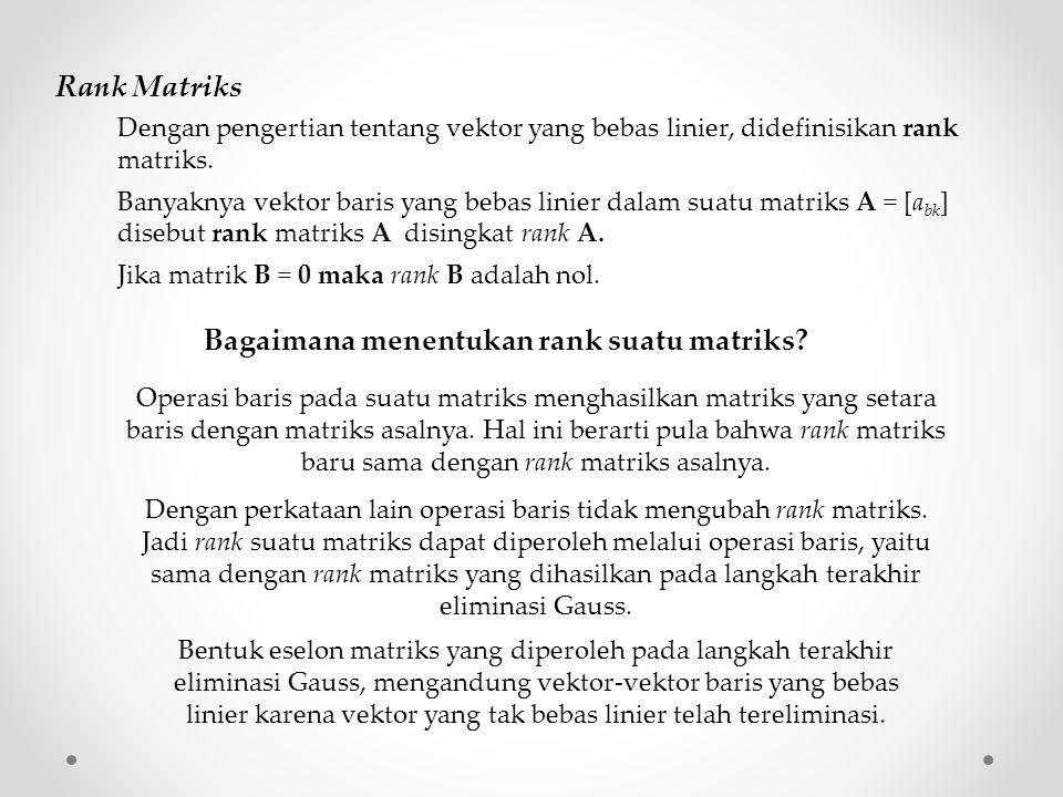 Dengan pengertian tentang vektor yang bebas linier, didefinisikan rank matriks. Banyaknya vektor baris yang bebas linier dalam suatu matriks A = [a bk