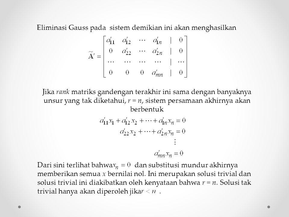 Eliminasi Gauss pada sistem demikian ini akan menghasilkan Jika rank matriks gandengan terakhir ini sama dengan banyaknya unsur yang tak diketahui, r