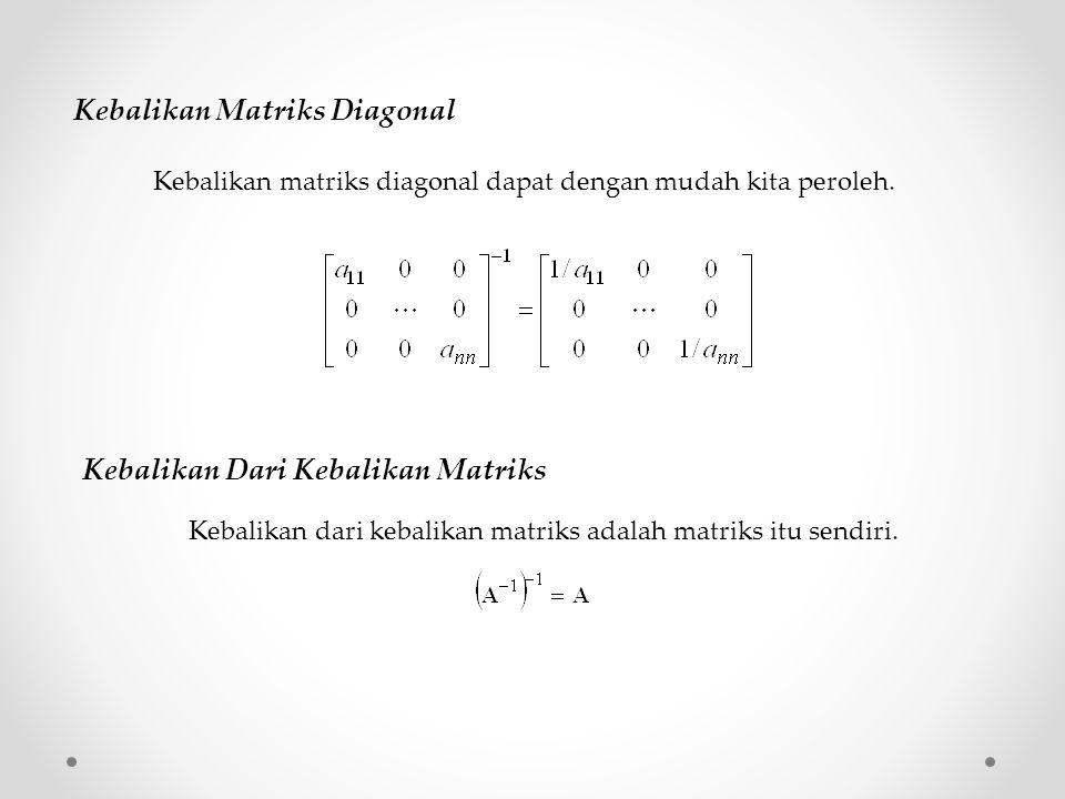 Kebalikan Matriks Diagonal Kebalikan matriks diagonal dapat dengan mudah kita peroleh.