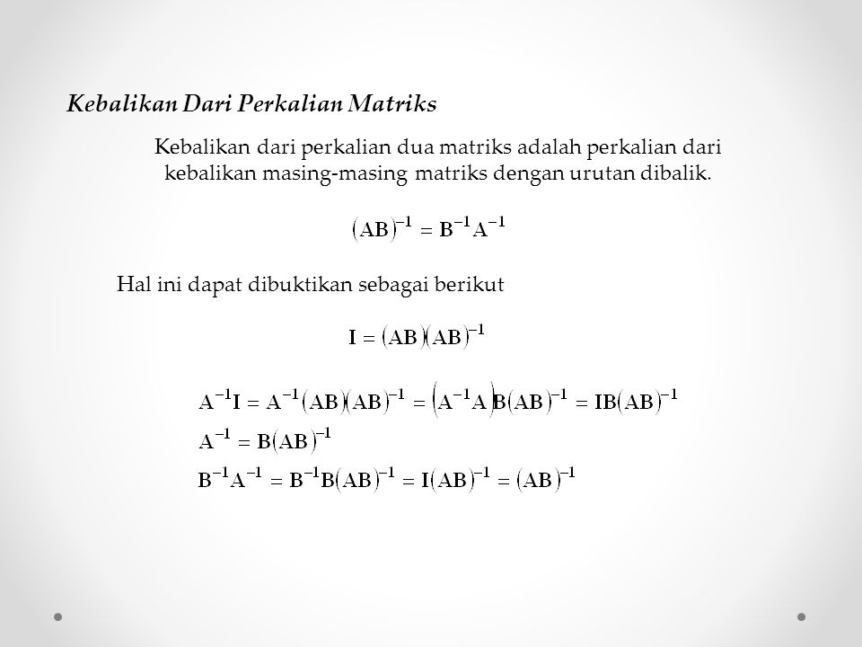 Kebalikan Dari Perkalian Matriks Kebalikan dari perkalian dua matriks adalah perkalian dari kebalikan masing-masing matriks dengan urutan dibalik. Hal