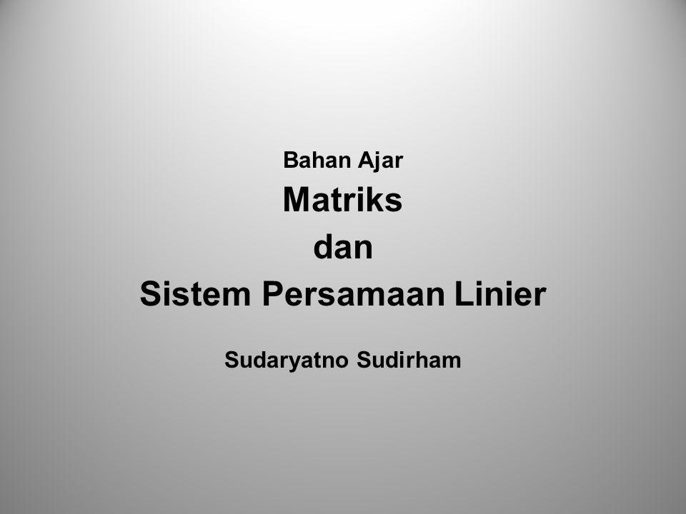 Bahan Ajar Matriks dan Sistem Persamaan Linier Sudaryatno Sudirham