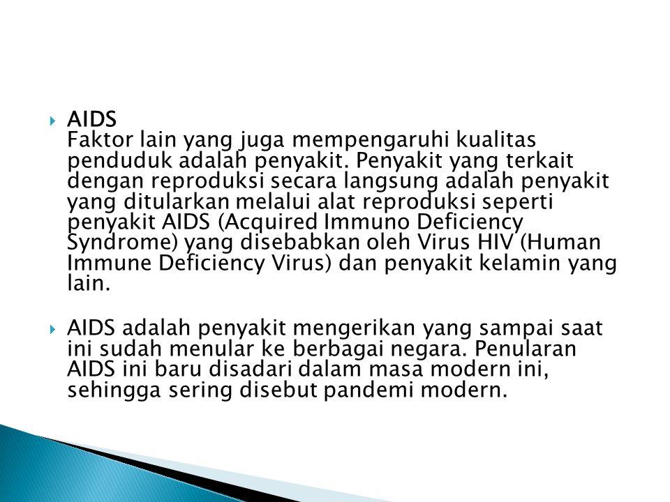  AIDS Faktor lain yang juga mempengaruhi kualitas penduduk adalah penyakit.