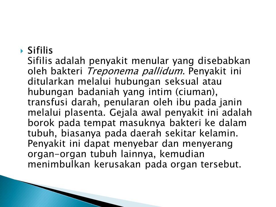  Sifilis Sifilis adalah penyakit menular yang disebabkan oleh bakteri Treponema pallidum.
