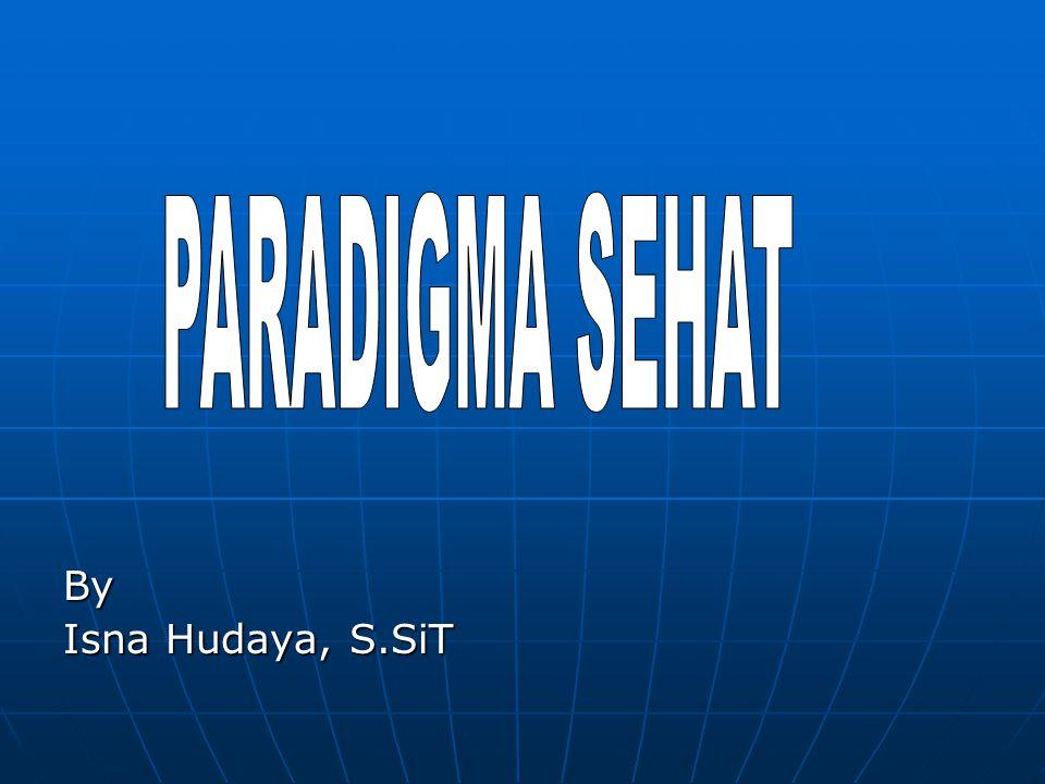 PARADIGMA SEHAT PENGERTIAN : PENGERTIAN : Adl: cara pandang, pola pikir, atau model pemb kes yg b'sifat holistik.