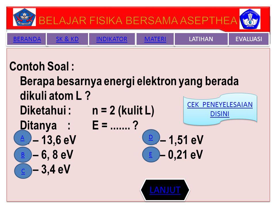 Penjelasan Matematis tentang teori atom Bohr Energi elektron pada lintasan kulit atom (n) : Atau PENJELASAN LAIN SILAKAN KLIK DISINIKLIK DISINI Penjelasan Matematis tentang teori atom Bohr Energi elektron pada lintasan kulit atom (n) : Atau PENJELASAN LAIN SILAKAN KLIK DISINIKLIK DISINI BERANDA SK & KD INDIKATOR MATERI EVALUASI LATIHAN NEXT