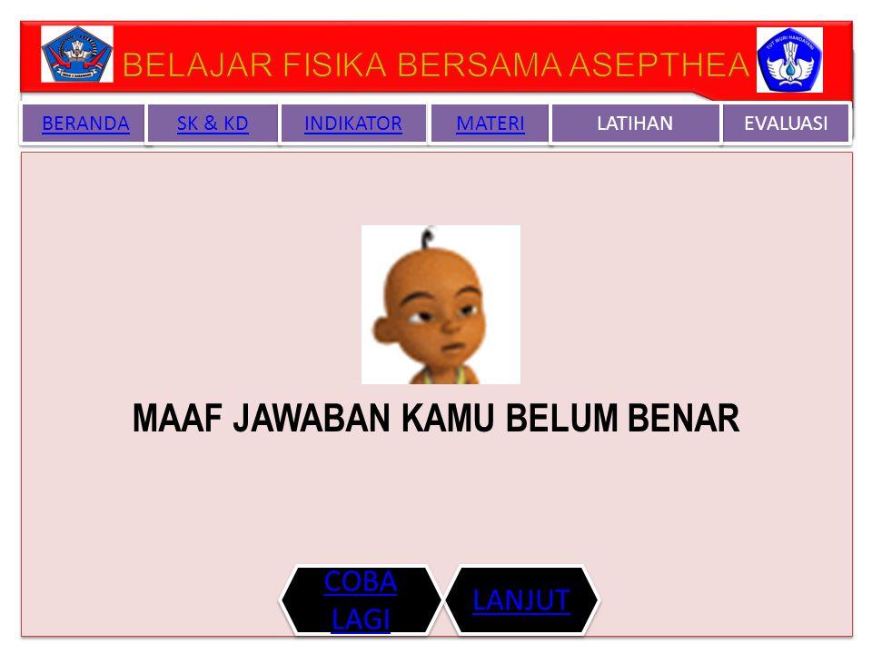 SELAMAT JAWABAN KAMU BENAR !!! BERANDA SK & KD INDIKATOR MATERI EVALUASI LATIHAN LANJUT