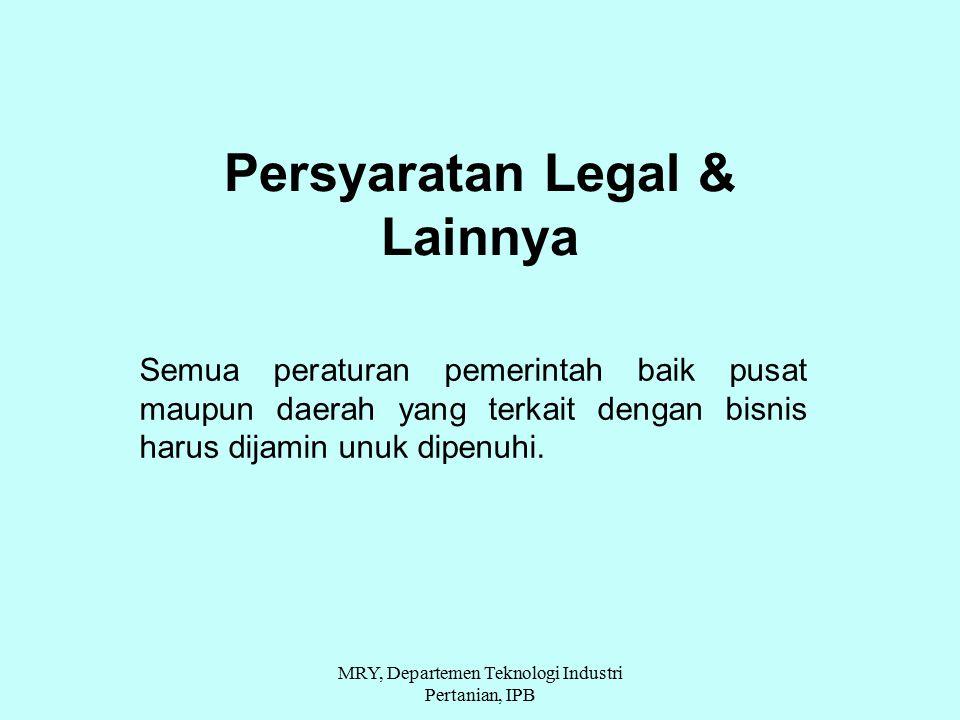 Persyaratan Legal & Lainnya Semua peraturan pemerintah baik pusat maupun daerah yang terkait dengan bisnis harus dijamin unuk dipenuhi. MRY, Departeme