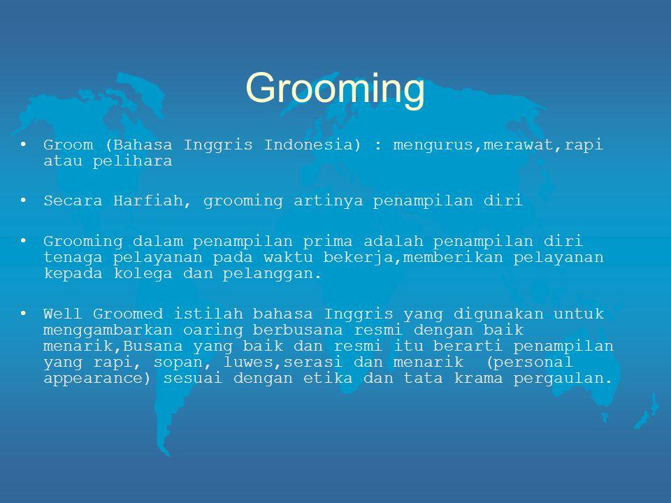Grooming Groom (Bahasa Inggris Indonesia) : mengurus,merawat,rapi atau pelihara Secara Harfiah, grooming artinya penampilan diri Grooming dalam penamp