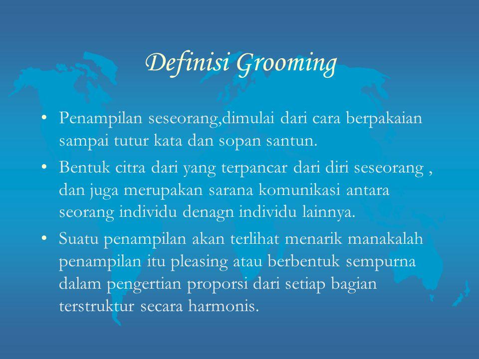 Definisi Grooming Penampilan seseorang,dimulai dari cara berpakaian sampai tutur kata dan sopan santun. Bentuk citra dari yang terpancar dari diri ses