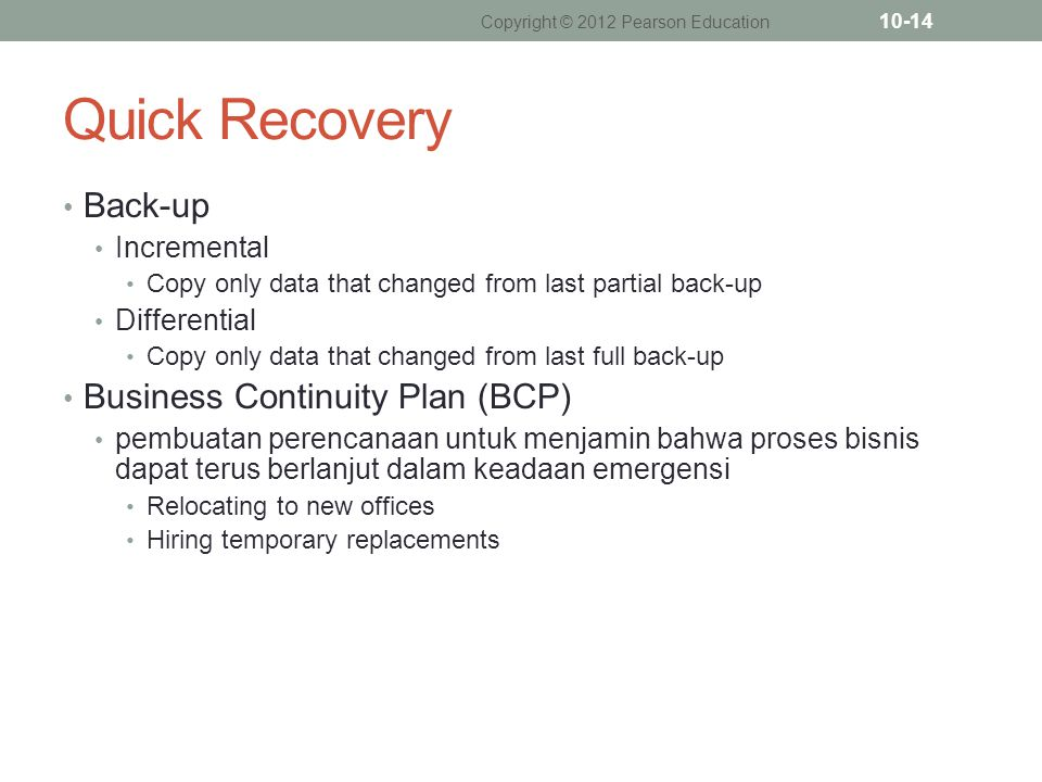 Quick Recovery Back-up Incremental Copy only data that changed from last partial back-up Differential Copy only data that changed from last full back-