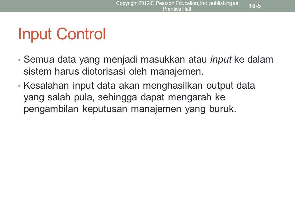 Input Control Semua data yang menjadi masukkan atau input ke dalam sistem harus diotorisasi oleh manajemen. Kesalahan input data akan menghasilkan out