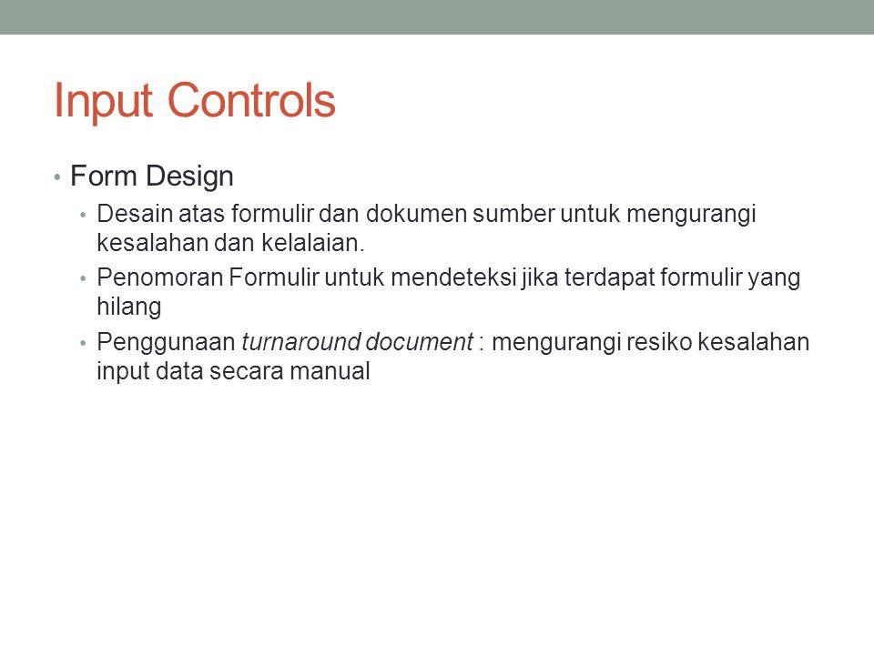 Input Controls Form Design Desain atas formulir dan dokumen sumber untuk mengurangi kesalahan dan kelalaian. Penomoran Formulir untuk mendeteksi jika