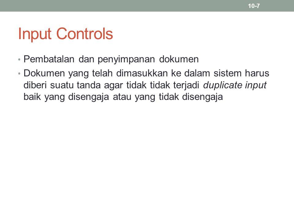 Input Controls Pembatalan dan penyimpanan dokumen Dokumen yang telah dimasukkan ke dalam sistem harus diberi suatu tanda agar tidak tidak terjadi dupl