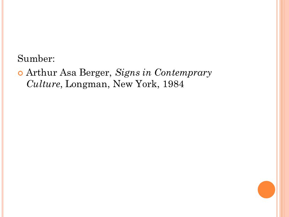 Sumber: Arthur Asa Berger, Signs in Contemprary Culture, Longman, New York, 1984