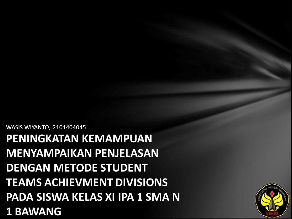WASIS WIYANTO, 2101404045 PENINGKATAN KEMAMPUAN MENYAMPAIKAN PENJELASAN DENGAN METODE STUDENT TEAMS ACHIEVMENT DIVISIONS PADA SISWA KELAS XI IPA 1 SMA N 1 BAWANG