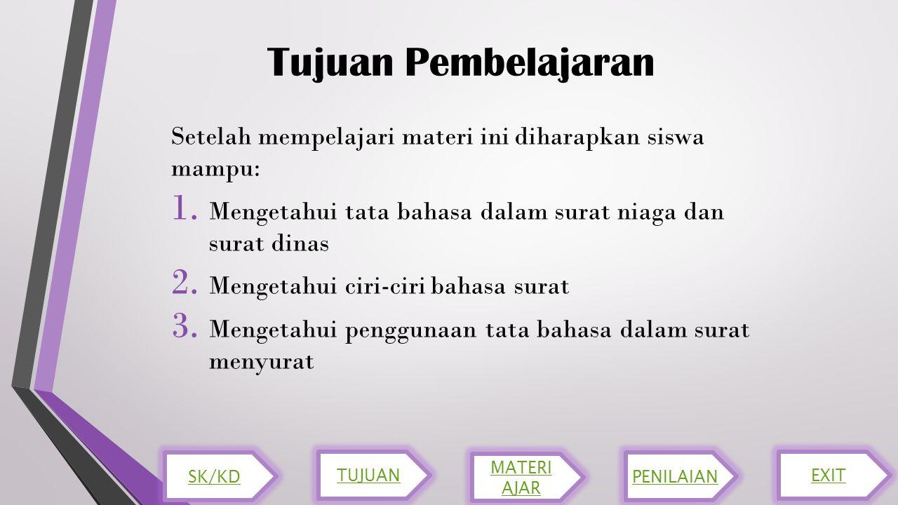 Tujuan Pembelajaran Setelah mempelajari materi ini diharapkan siswa mampu: 1. Mengetahui tata bahasa dalam surat niaga dan surat dinas 2. Mengetahui c