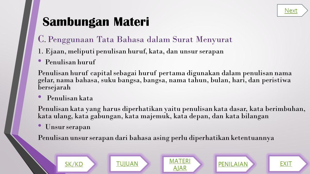 Sambungan Materi C. Penggunaan Tata Bahasa dalam Surat Menyurat 1. Ejaan, meliputi penulisan huruf, kata, dan unsur serapan Penulisan huruf Penulisan
