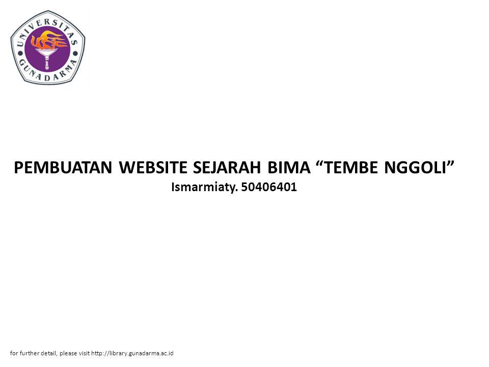 "PEMBUATAN WEBSITE SEJARAH BIMA ""TEMBE NGGOLI"" Ismarmiaty. 50406401 for further detail, please visit http://library.gunadarma.ac.id"