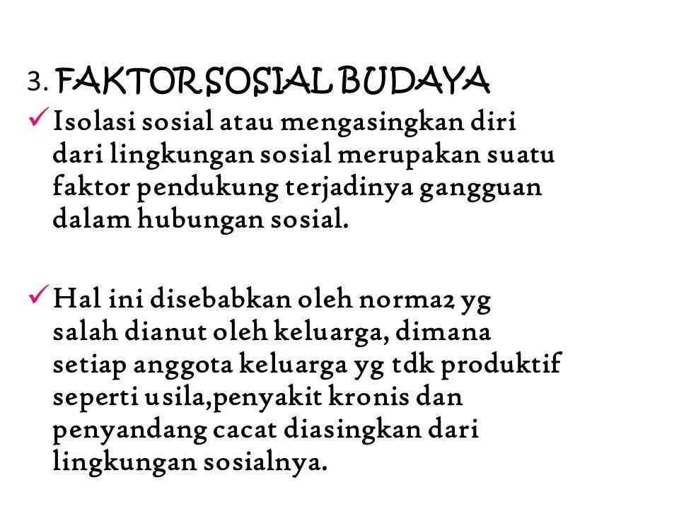 3. FAKTOR SOSIAL BUDAYA Isolasi sosial atau mengasingkan diri dari lingkungan sosial merupakan suatu faktor pendukung terjadinya gangguan dalam hubung