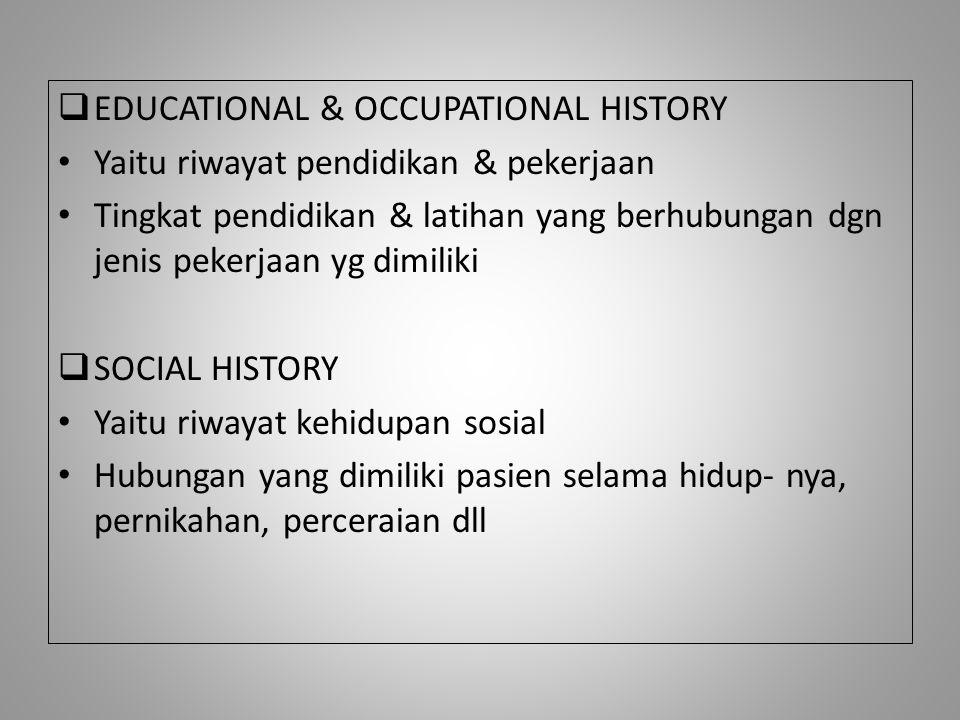  EDUCATIONAL & OCCUPATIONAL HISTORY Yaitu riwayat pendidikan & pekerjaan Tingkat pendidikan & latihan yang berhubungan dgn jenis pekerjaan yg dimilik