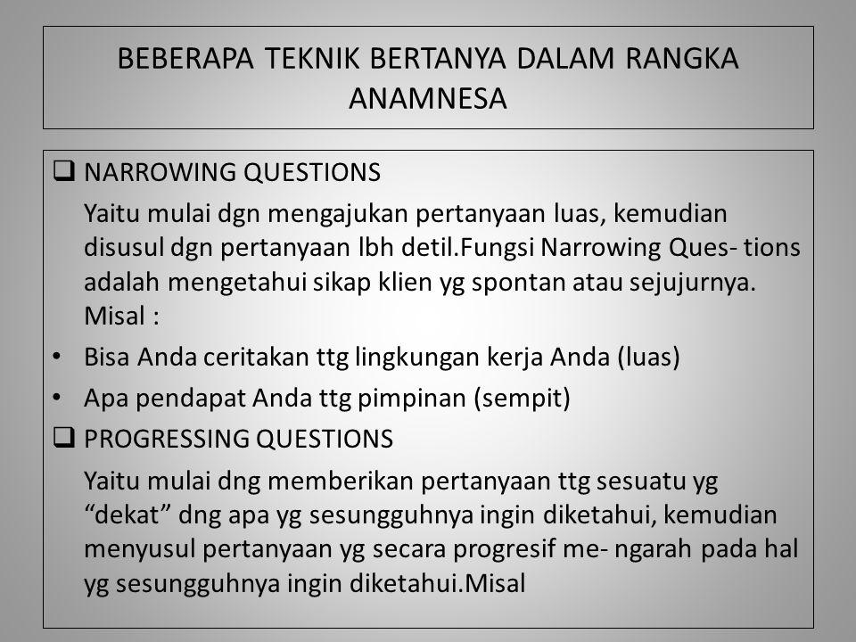 BEBERAPA TEKNIK BERTANYA DALAM RANGKA ANAMNESA  NARROWING QUESTIONS Yaitu mulai dgn mengajukan pertanyaan luas, kemudian disusul dgn pertanyaan lbh d