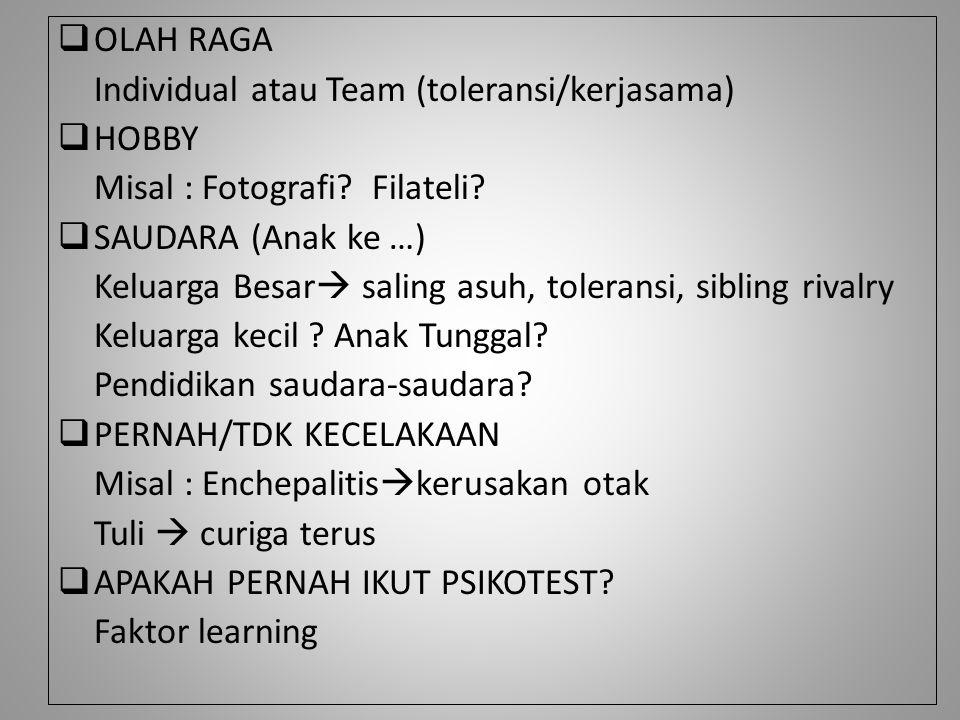  OLAH RAGA Individual atau Team (toleransi/kerjasama)  HOBBY Misal : Fotografi? Filateli?  SAUDARA (Anak ke …) Keluarga Besar  saling asuh, tolera