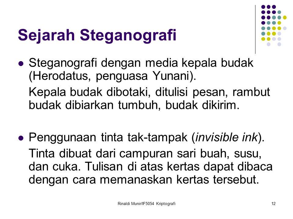 Rinaldi Munir/IF5054 Kriptografi12 Sejarah Steganografi Steganografi dengan media kepala budak (Herodatus, penguasa Yunani). Kepala budak dibotaki, di
