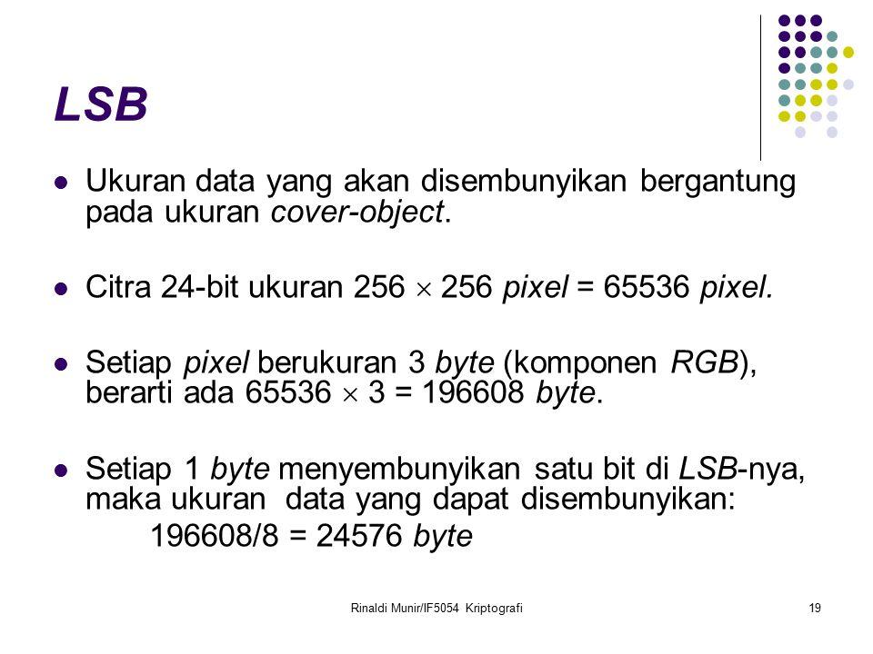 Rinaldi Munir/IF5054 Kriptografi19 LSB Ukuran data yang akan disembunyikan bergantung pada ukuran cover-object. Citra 24-bit ukuran 256  256 pixel =