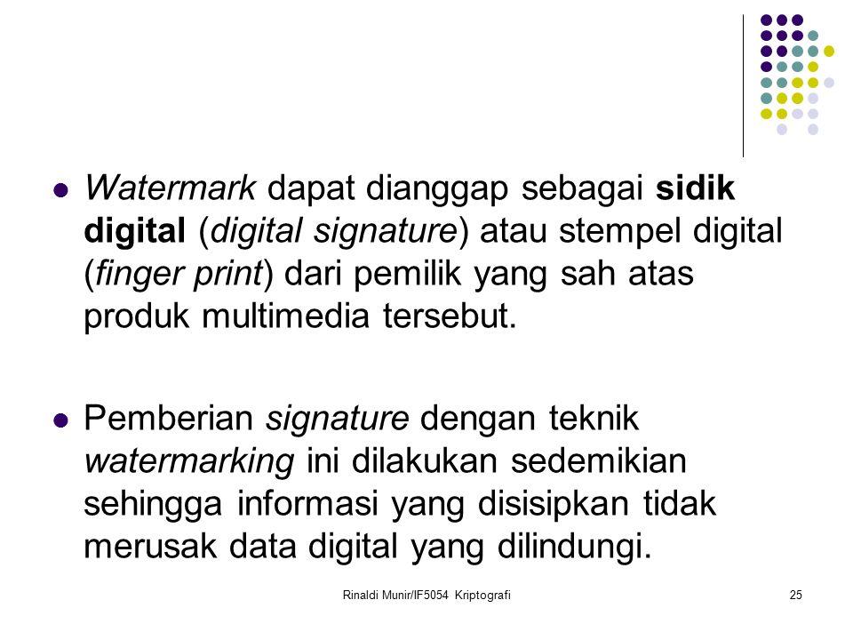 Rinaldi Munir/IF5054 Kriptografi25 Watermark dapat dianggap sebagai sidik digital (digital signature) atau stempel digital (finger print) dari pemilik