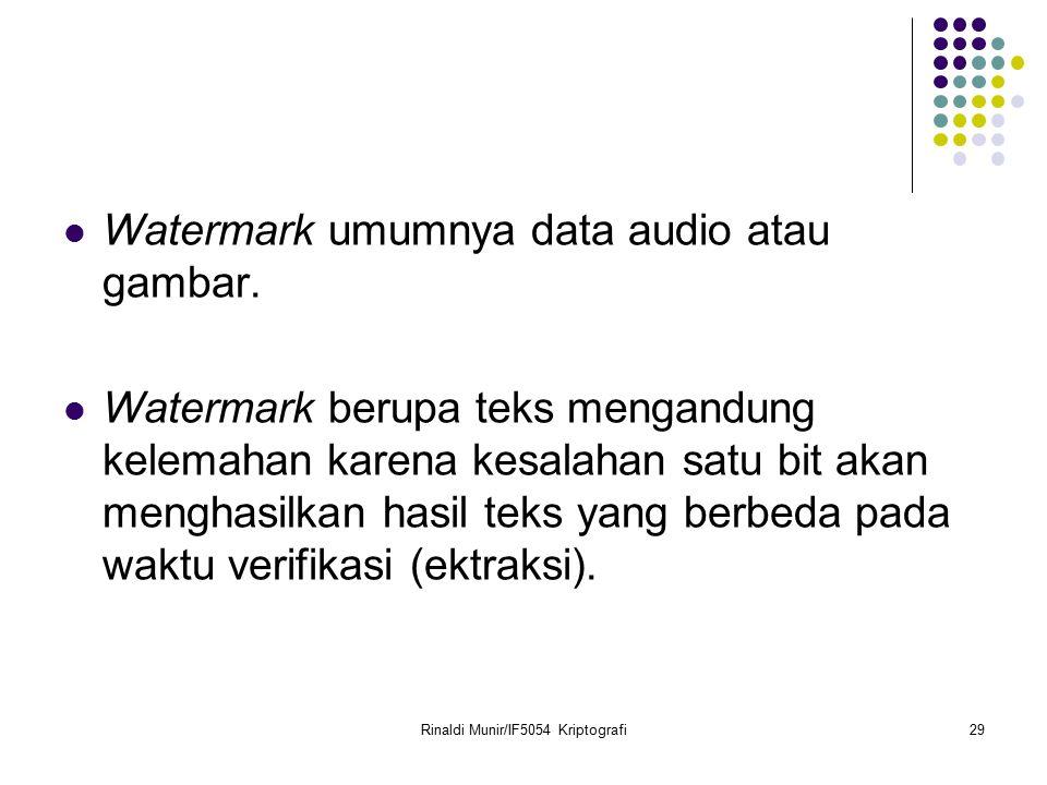Rinaldi Munir/IF5054 Kriptografi29 Watermark umumnya data audio atau gambar. Watermark berupa teks mengandung kelemahan karena kesalahan satu bit akan