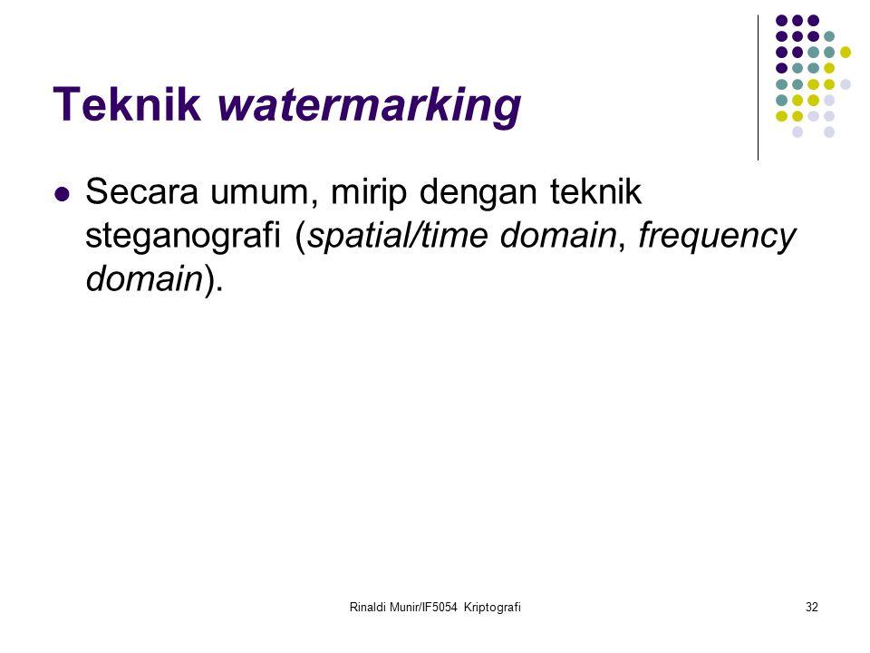 Rinaldi Munir/IF5054 Kriptografi32 Teknik watermarking Secara umum, mirip dengan teknik steganografi (spatial/time domain, frequency domain).