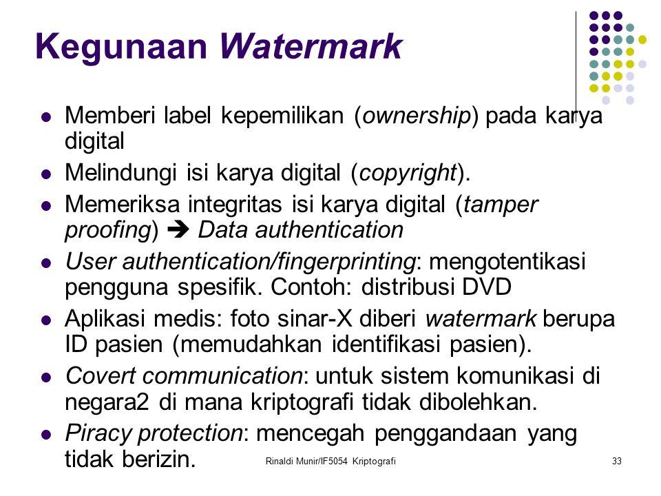 Rinaldi Munir/IF5054 Kriptografi33 Kegunaan Watermark Memberi label kepemilikan (ownership) pada karya digital Melindungi isi karya digital (copyright
