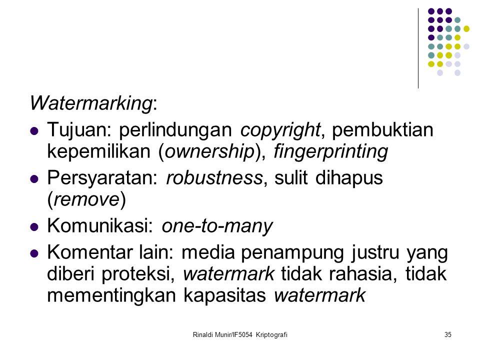 Rinaldi Munir/IF5054 Kriptografi35 Watermarking: Tujuan: perlindungan copyright, pembuktian kepemilikan (ownership), fingerprinting Persyaratan: robus