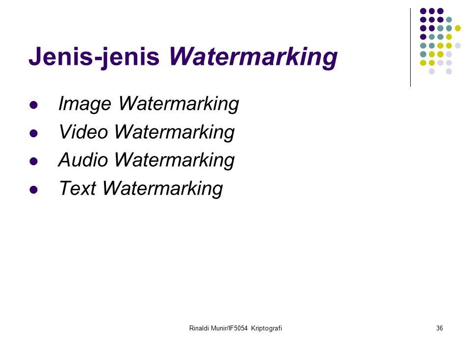 Rinaldi Munir/IF5054 Kriptografi36 Jenis-jenis Watermarking Image Watermarking Video Watermarking Audio Watermarking Text Watermarking