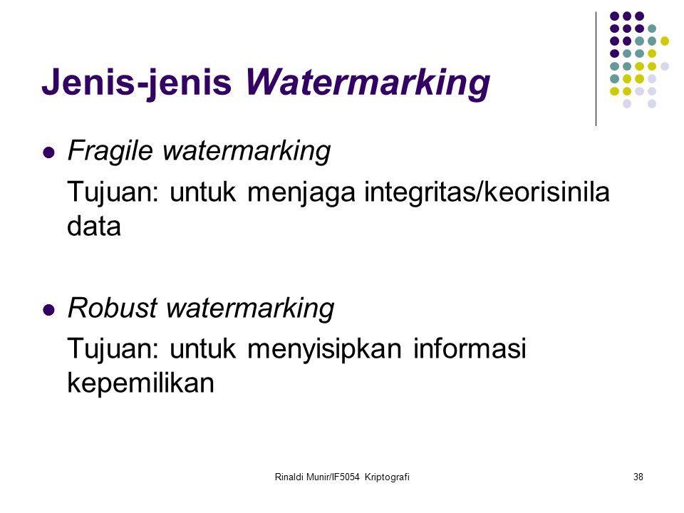 Rinaldi Munir/IF5054 Kriptografi38 Jenis-jenis Watermarking Fragile watermarking Tujuan: untuk menjaga integritas/keorisinila data Robust watermarking