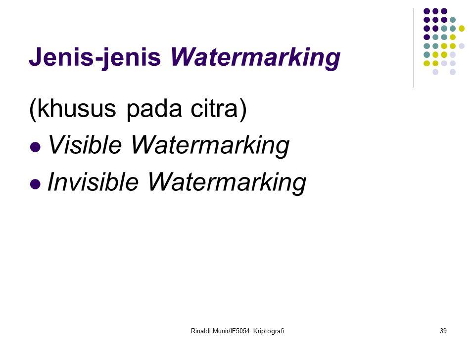 Rinaldi Munir/IF5054 Kriptografi39 Jenis-jenis Watermarking (khusus pada citra) Visible Watermarking Invisible Watermarking
