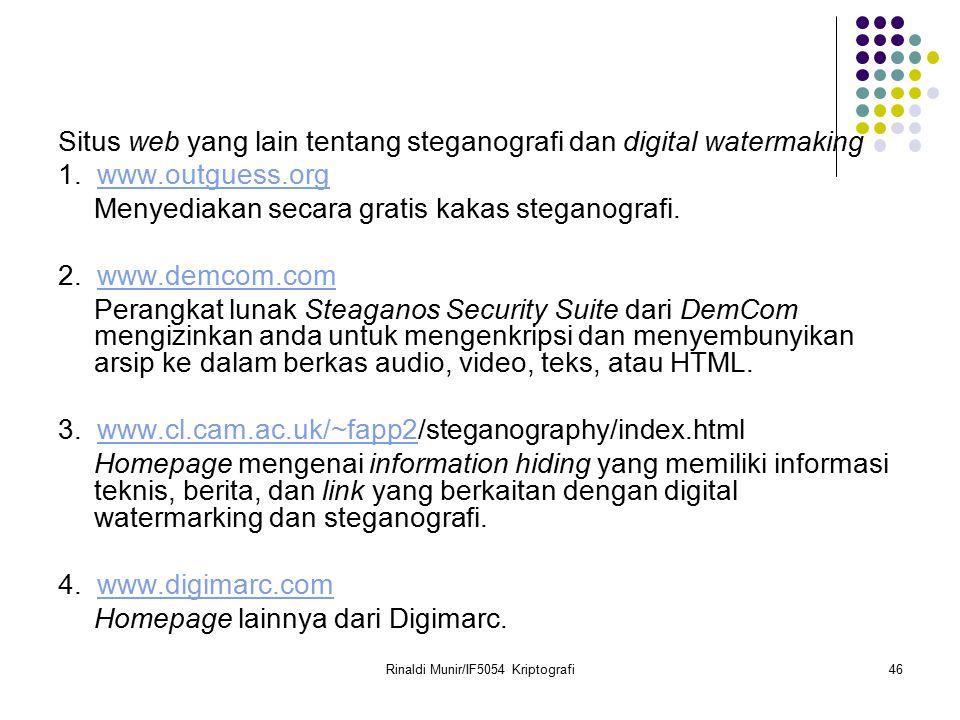 Rinaldi Munir/IF5054 Kriptografi46 Situs web yang lain tentang steganografi dan digital watermaking 1. www.outguess.orgwww.outguess.org Menyediakan se