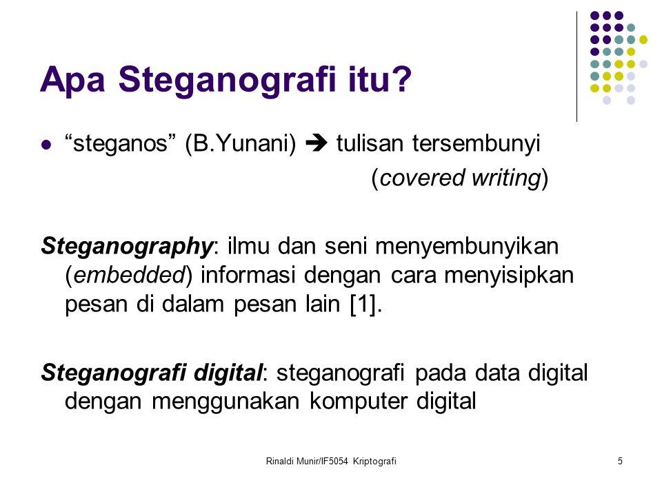 "Rinaldi Munir/IF5054 Kriptografi5 Apa Steganografi itu? ""steganos"" (B.Yunani)  tulisan tersembunyi (covered writing) Steganography: ilmu dan seni men"