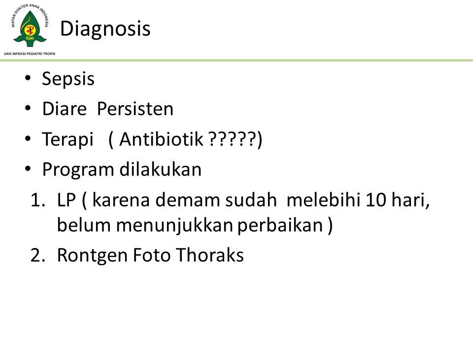 Diagnosis Sepsis Diare Persisten Terapi ( Antibiotik ?????) Program dilakukan 1.LP ( karena demam sudah melebihi 10 hari, belum menunjukkan perbaikan