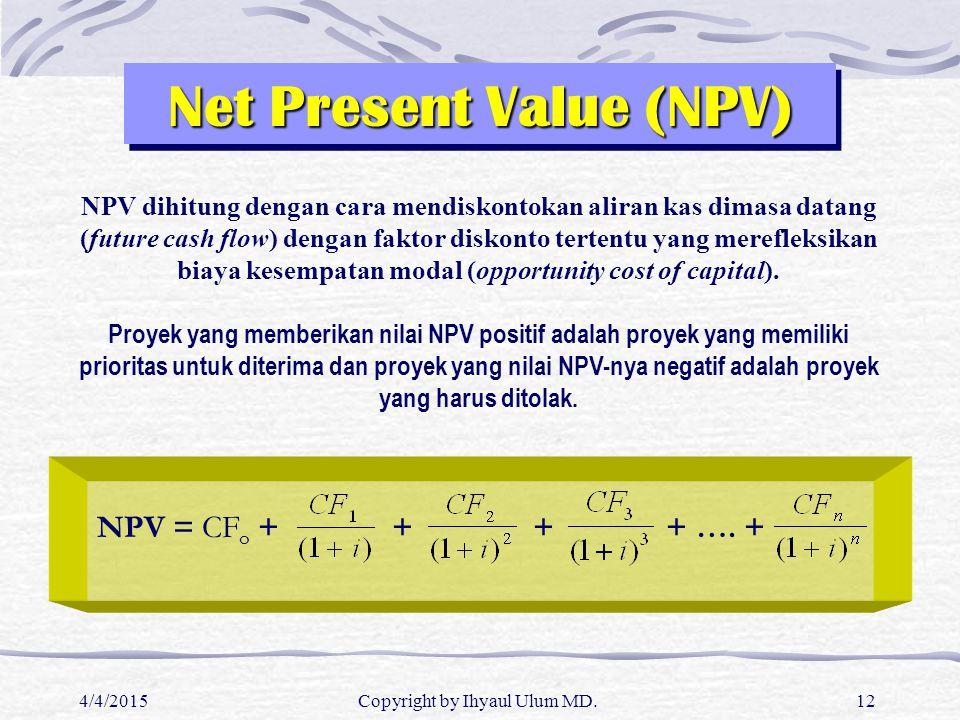 4/4/2015Copyright by Ihyaul Ulum MD.12 Net Present Value (NPV) NPV dihitung dengan cara mendiskontokan aliran kas dimasa datang (future cash flow) den