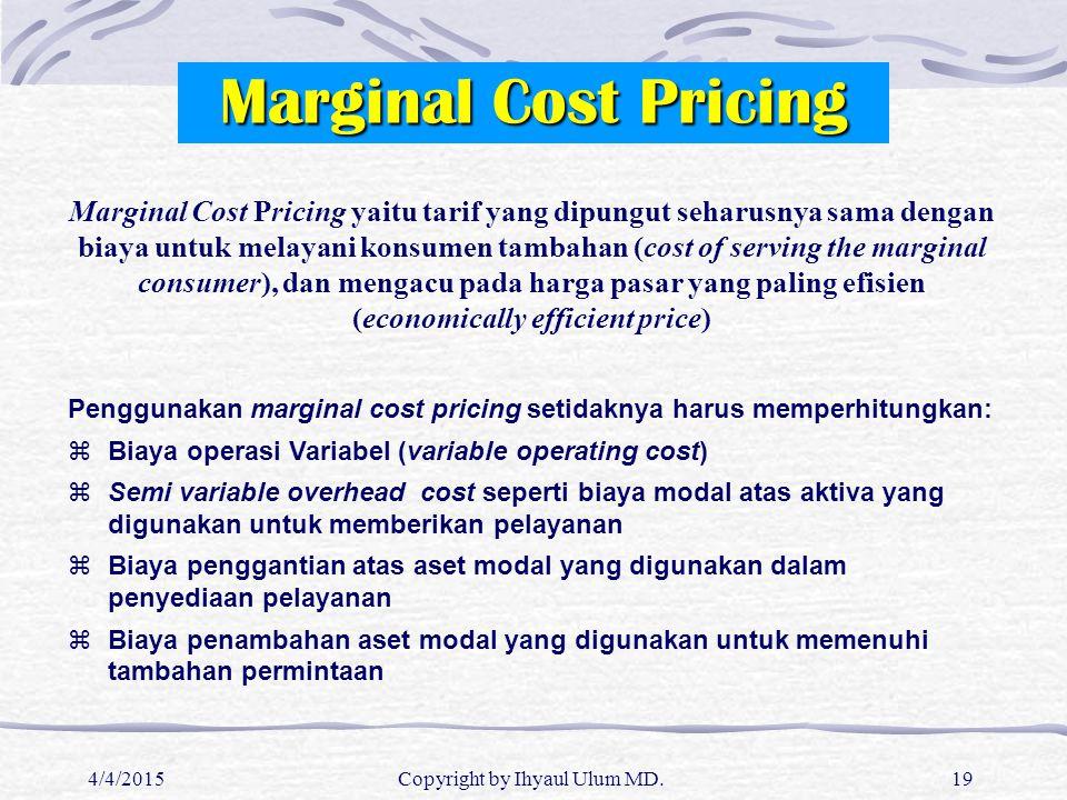 4/4/2015Copyright by Ihyaul Ulum MD.19 Marginal Cost Pricing Marginal Cost Pricing yaitu tarif yang dipungut seharusnya sama dengan biaya untuk melaya
