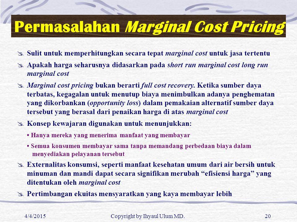 4/4/2015Copyright by Ihyaul Ulum MD.20 Permasalahan Marginal Cost Pricing  Sulit untuk memperhitungkan secara tepat marginal cost untuk jasa tertentu