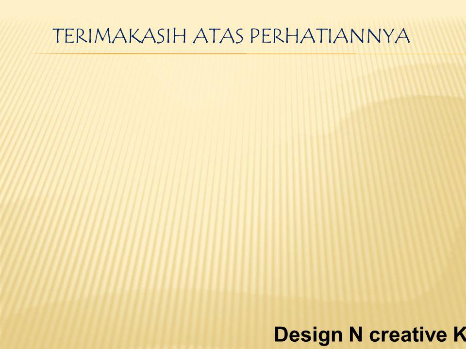 TERIMAKASIH ATAS PERHATIANNYA Design N creative Kelompok 1